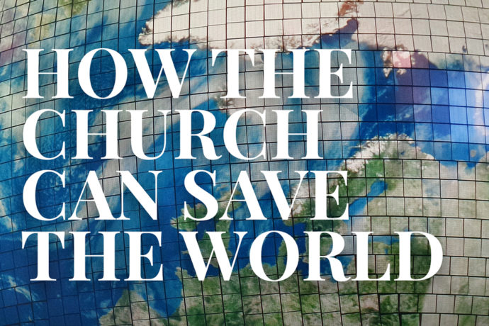 How the Church Can Save the World