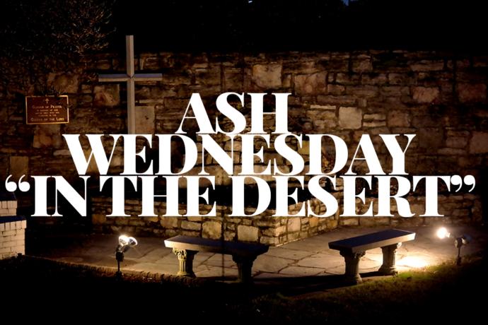 """Ash Wednesday: """"In The Desert"""""""