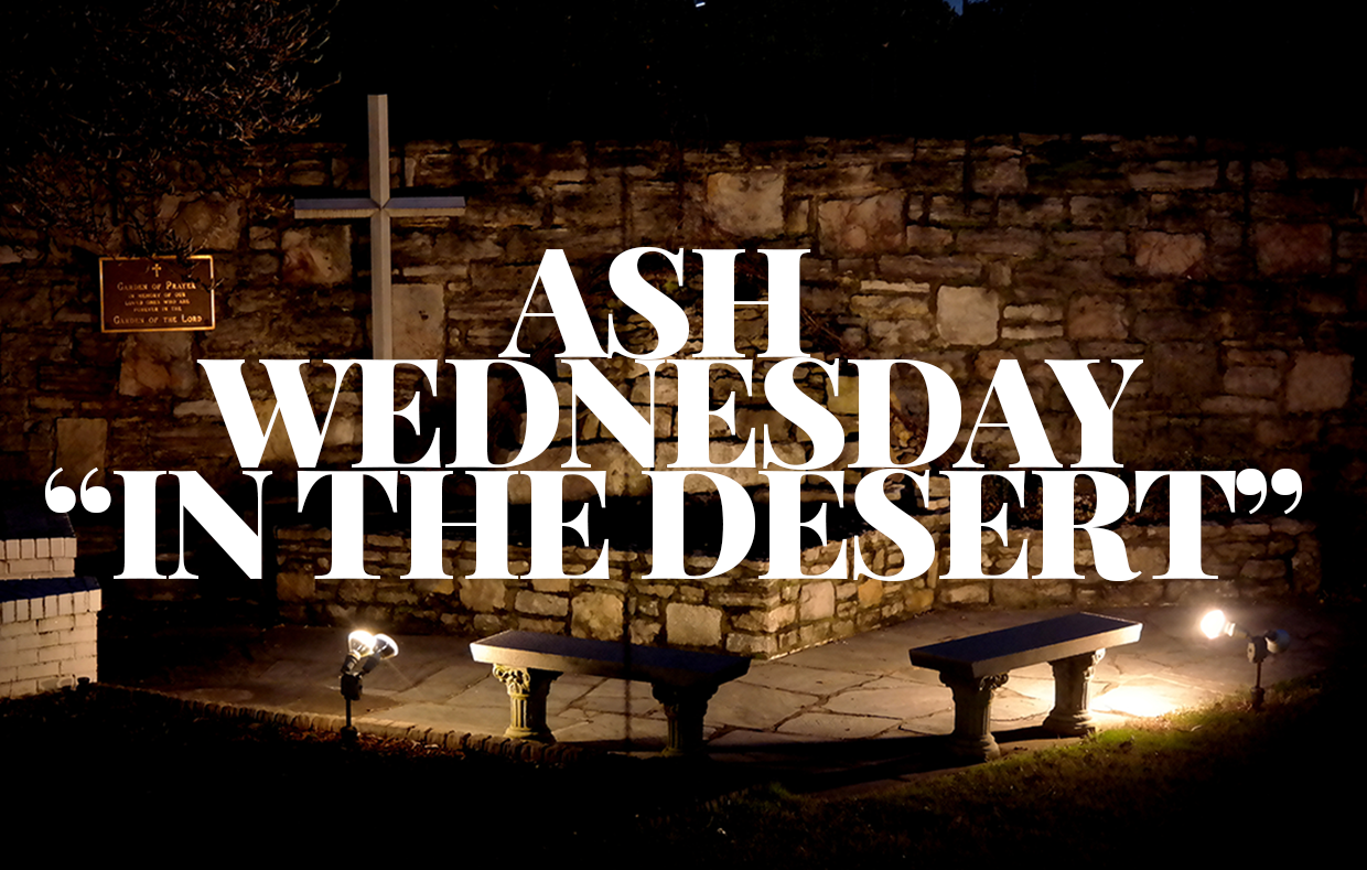 "Ash Wednesday: ""In The Desert"""