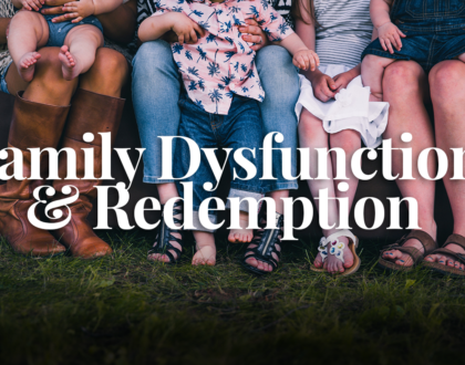 Family Dysfunction & Redemption