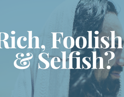 Rich, Foolish, & Selfish?