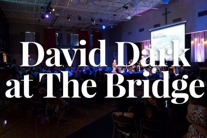 David Dark at The Bridge