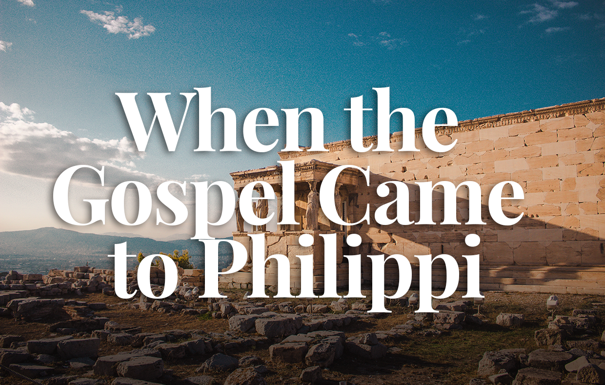 When the Gospel Came to Philippi