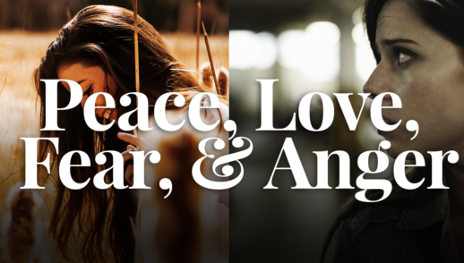 Peace, Love, Fear, & Anger