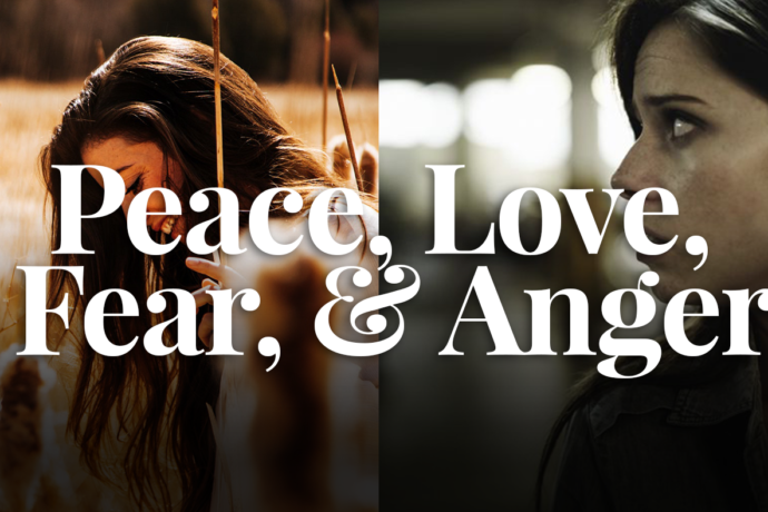 Peace, Love, Fear, & Anger