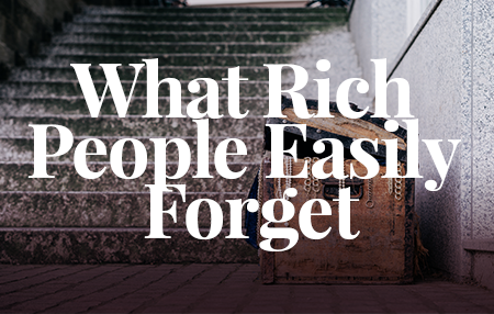 What Rich People Easily Forget