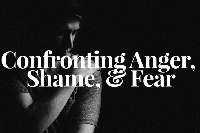 Confronting Anger, Shame, & Fear