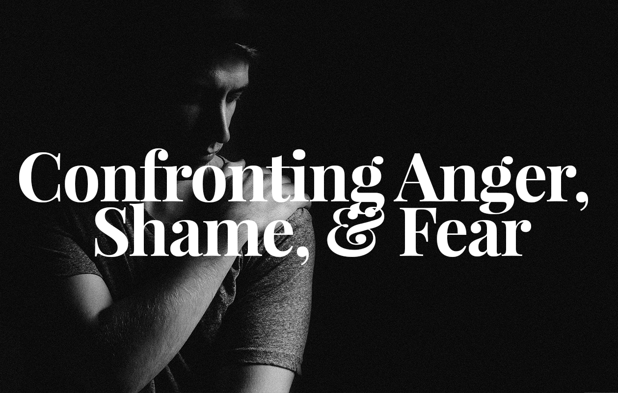 Confronting Anger, Shame, & Fear