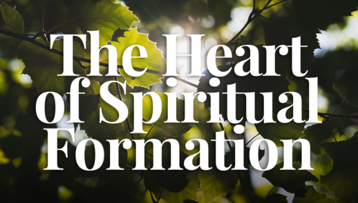 The Heart of Spiritual Formation