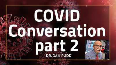 "Nov. 11 - ""COVID Conversation"" part 2 - Dr. Dan Rudd"