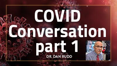 "Nov. 4 - ""COVID Conversation"" part 1 - Dr. Dan Rudd"