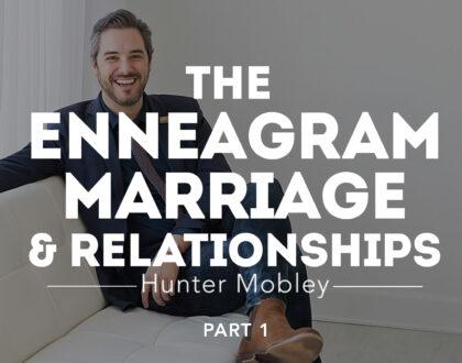 """Enneagram, Marriage, & Relationships"" part 1 - Hunter Mobley"