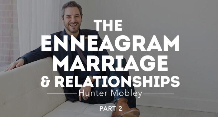 """Enneagram, Marriage, & Relationships"" part 2 - Hunter Mobley"